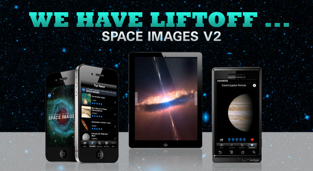 The new NASA/JPL Space Images V2 app, optimized for iPad, iPhone, iPod Touch and Android.