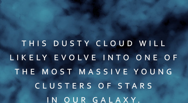 This Dusty cloud will likely evolve into one of the most massive young clusters of stars in our galaxy